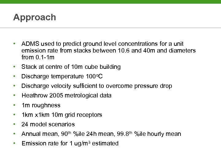 Approach • ADMS used to predict ground level concentrations for a unit emission rate