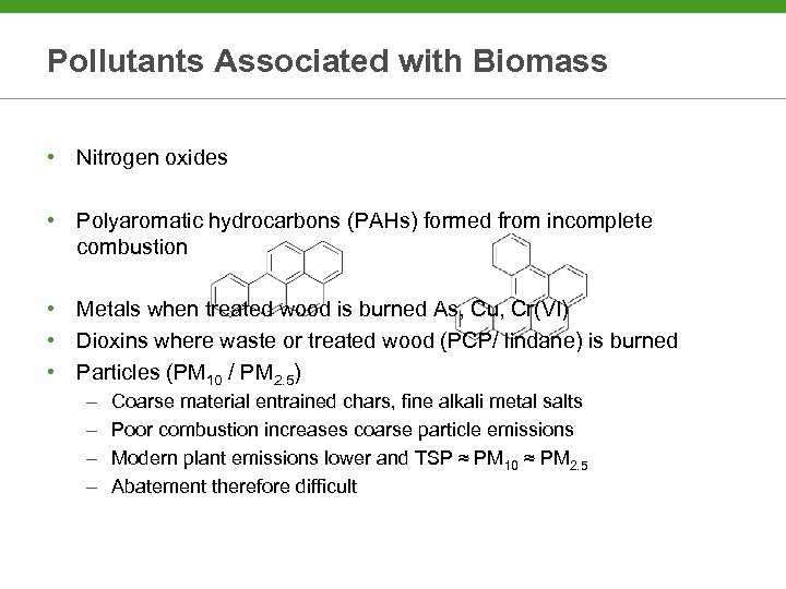 Pollutants Associated with Biomass • Nitrogen oxides • Polyaromatic hydrocarbons (PAHs) formed from incomplete