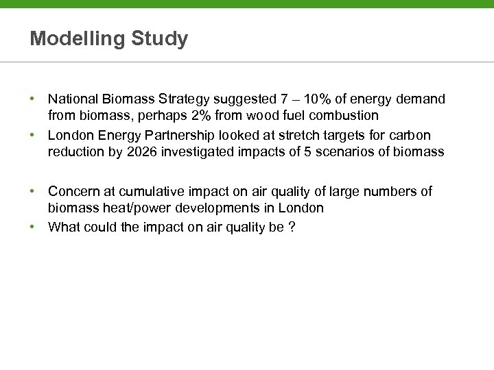 Modelling Study • National Biomass Strategy suggested 7 – 10% of energy demand from