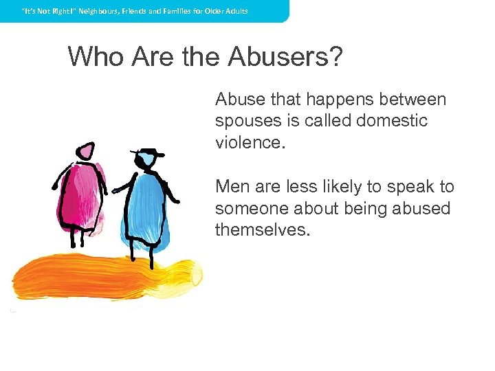 """""""It's Not Right!"""" Neighbours, Friends and Families for Older Adults Who Are the Abusers?"""
