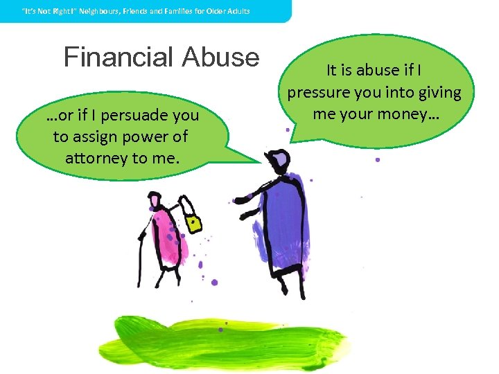 """""""It's Not Right!"""" Neighbours, Friends and Families for Older Adults Financial Abuse …or if"""