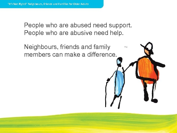 """""""It's Not Right!"""" Neighbours, Friends and Families for Older Adults People who are abused"""