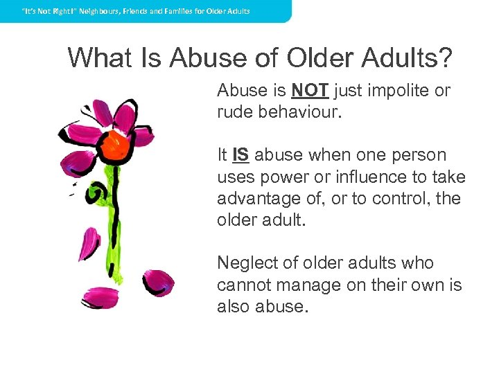 """""""It's Not Right!"""" Neighbours, Friends and Families for Older Adults What Is Abuse of"""