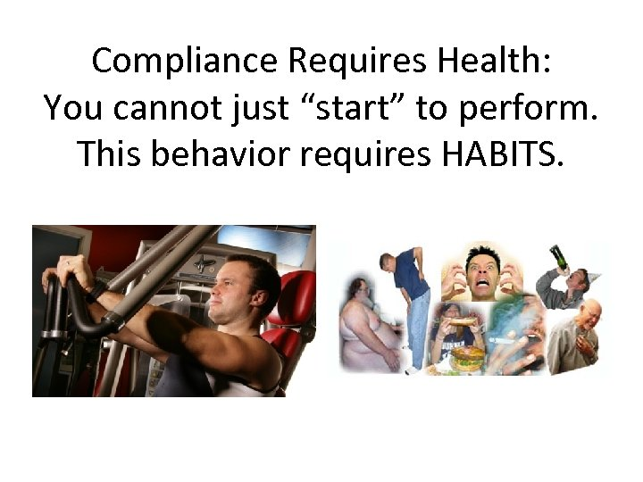 "Compliance Requires Health: You cannot just ""start"" to perform. This behavior requires HABITS."