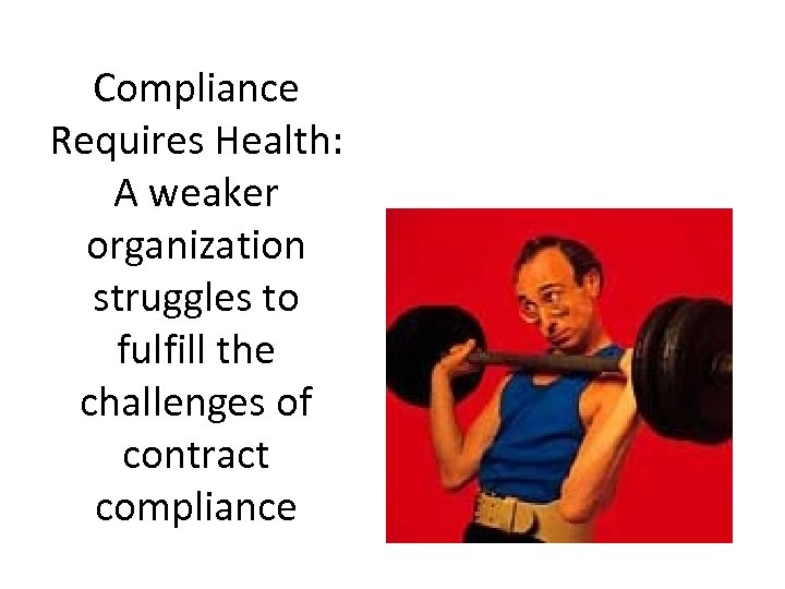 Compliance Requires Health: A weaker organization struggles to fulfill the challenges of contract compliance