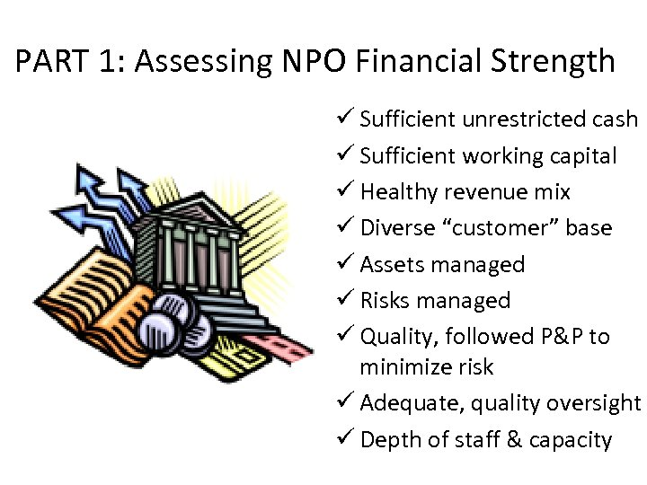 PART 1: Assessing NPO Financial Strength ü Sufficient unrestricted cash ü Sufficient working capital
