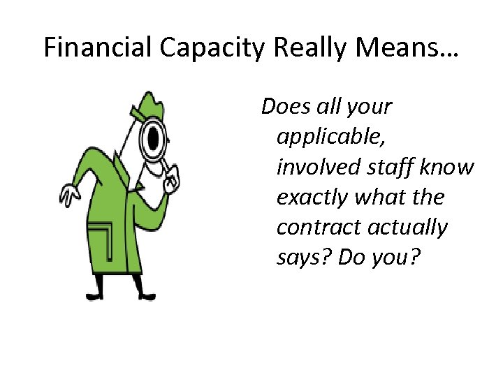 Financial Capacity Really Means… Does all your applicable, involved staff know exactly what the