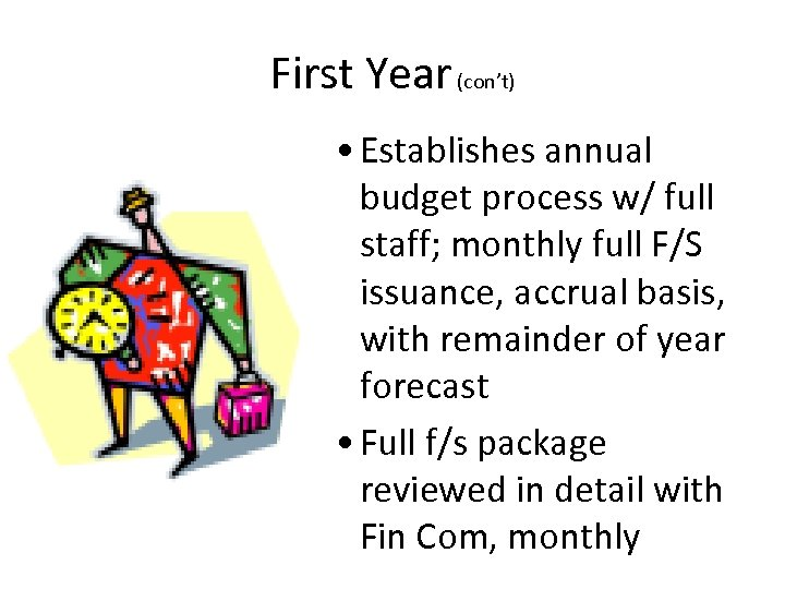 First Year (con't) • Establishes annual budget process w/ full staff; monthly full F/S