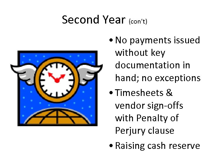 Second Year (con't) • No payments issued without key documentation in hand; no exceptions