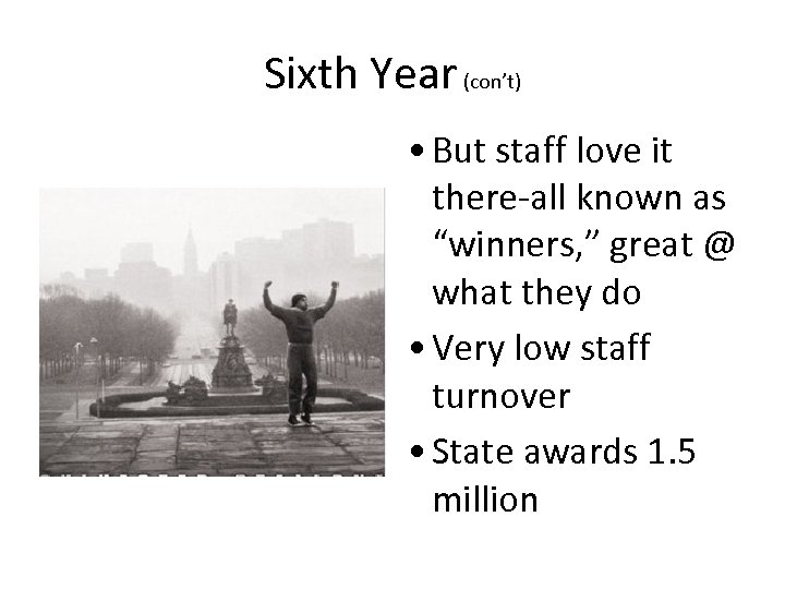 "Sixth Year (con't) • But staff love it there-all known as ""winners, "" great"