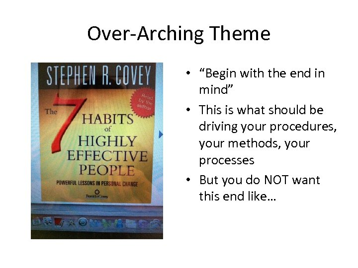 "Over-Arching Theme • ""Begin with the end in mind"" • This is what should"