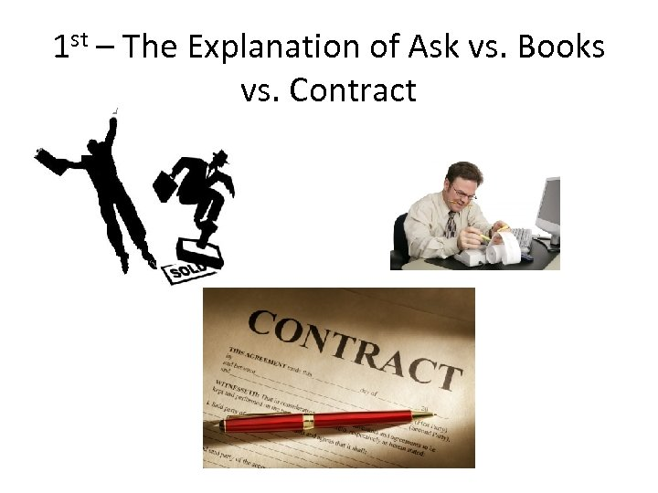 1 st – The Explanation of Ask vs. Books vs. Contract