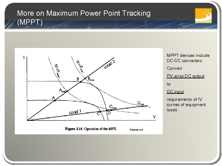 More on Maximum Power Point Tracking (MPPT) MPPT devices include DC-DC converters. Convert PV
