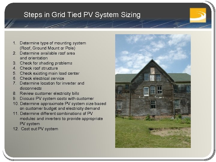 Steps in Grid Tied PV System Sizing 1. Determine type of mounting system (Roof,