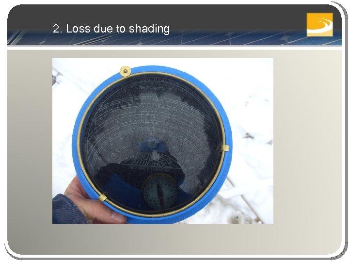 2. Loss due to shading