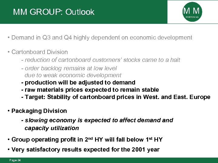 MM GROUP: Outlook • Demand in Q 3 and Q 4 highly dependent on