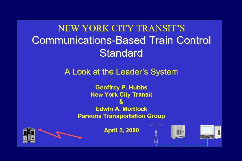 NEW YORK CITY TRANSIT'S Communications-Based Train Control Standard A Look at the Leader's System