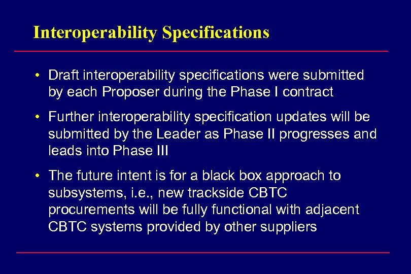Interoperability Specifications • Draft interoperability specifications were submitted by each Proposer during the Phase