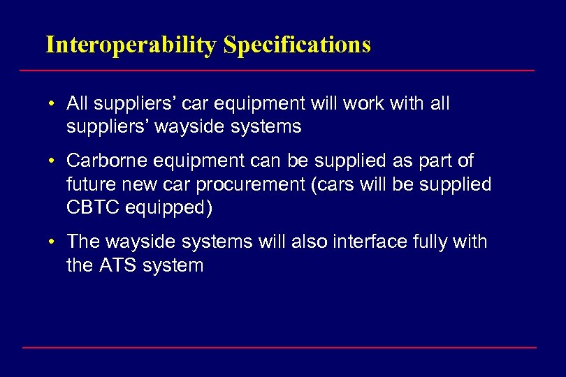 Interoperability Specifications • All suppliers' car equipment will work with all suppliers' wayside systems