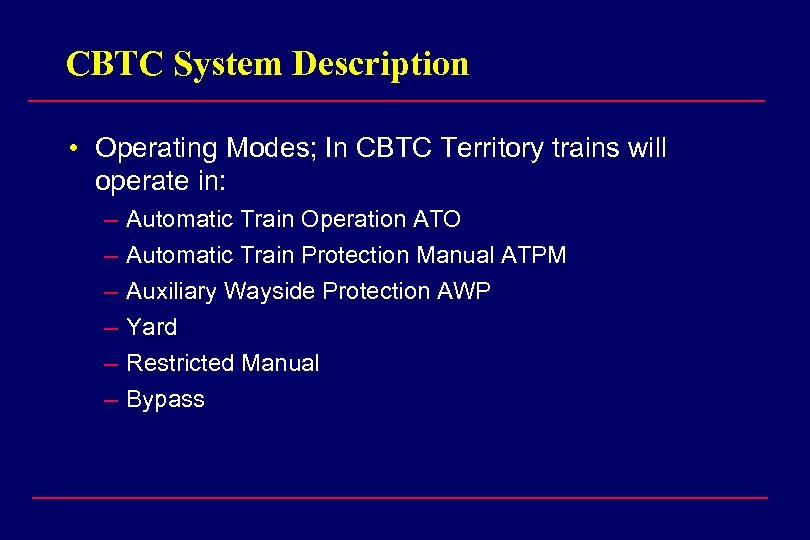 CBTC System Description • Operating Modes; In CBTC Territory trains will operate in: –