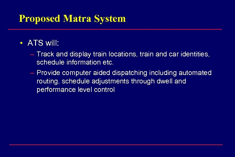 Proposed Matra System • ATS will: – Track and display train locations, train and