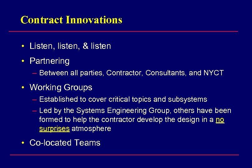 Contract Innovations • Listen, listen, & listen • Partnering – Between all parties, Contractor,