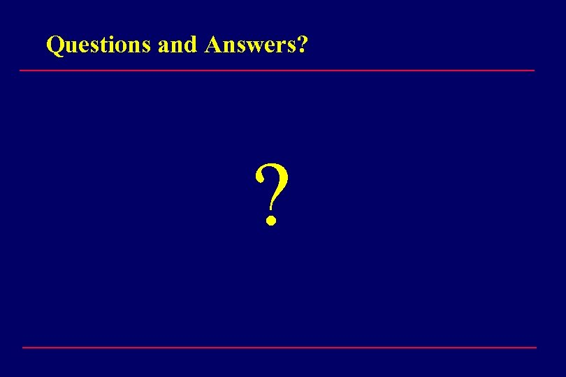 Questions and Answers? ?