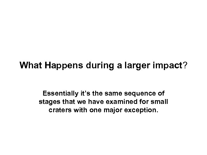 What Happens during a larger impact? Essentially it's the same sequence of stages that
