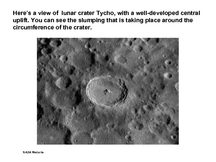 Here's a view of lunar crater Tycho, with a well-developed central uplift. You can