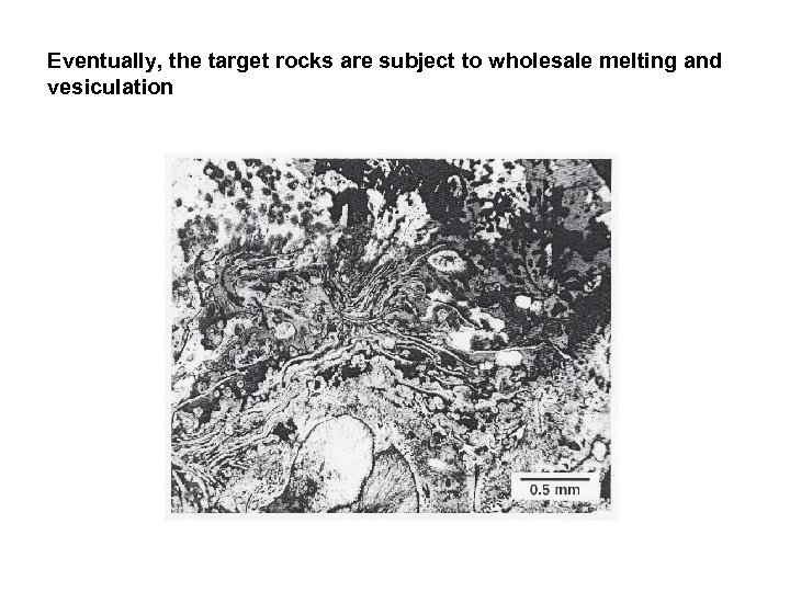 Eventually, the target rocks are subject to wholesale melting and vesiculation