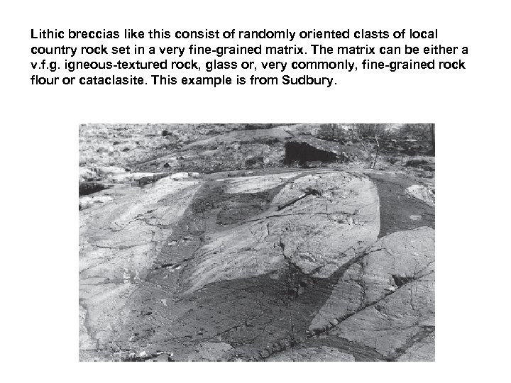 Lithic breccias like this consist of randomly oriented clasts of local country rock set