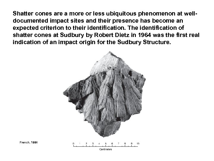 Shatter cones are a more or less ubiquitous phenomenon at welldocumented impact sites and