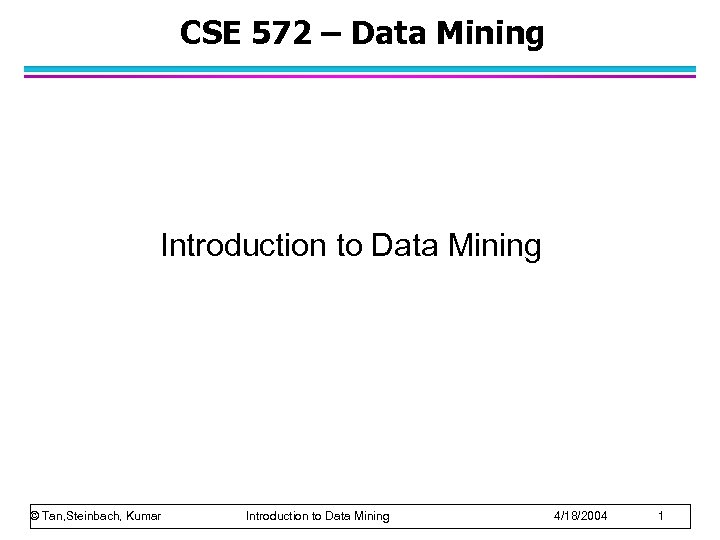 CSE 572 – Data Mining Introduction to Data Mining © Tan, Steinbach, Kumar Introduction
