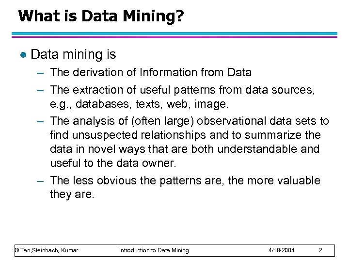 What is Data Mining? l Data mining is – The derivation of Information from