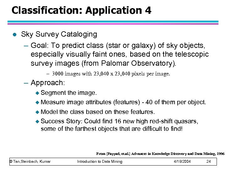 Classification: Application 4 l Sky Survey Cataloging – Goal: To predict class (star or