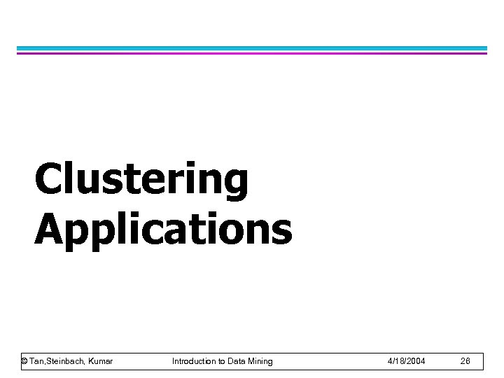 Clustering Applications © Tan, Steinbach, Kumar Introduction to Data Mining 4/18/2004 26