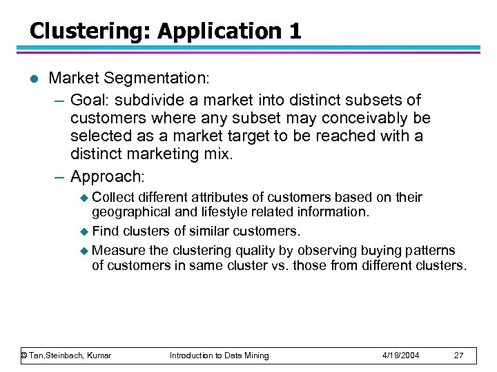 Clustering: Application 1 l Market Segmentation: – Goal: subdivide a market into distinct subsets