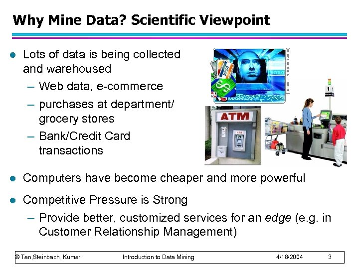 Why Mine Data? Scientific Viewpoint l Lots of data is being collected and warehoused