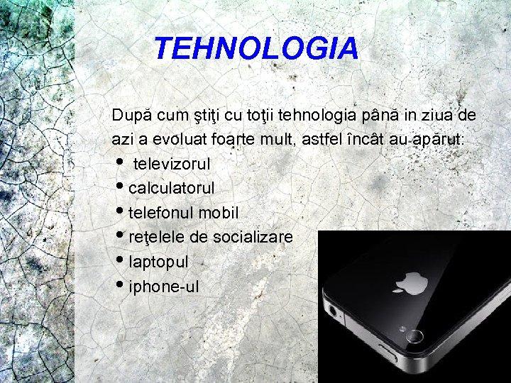 TEHNOLOGIA După cum ştiţi cu toţii tehnologia până in ziua de azi a evoluat