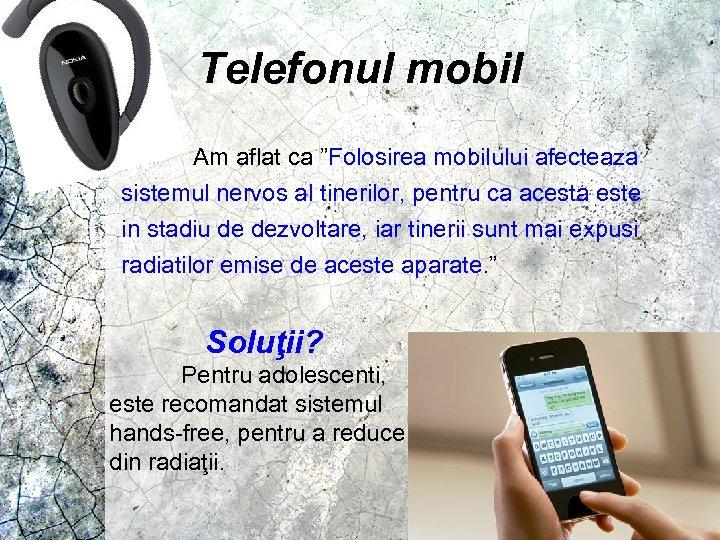 """Telefonul mobil Am aflat ca """"Folosirea mobilului afecteaza sistemul nervos al tinerilor, pentru ca"""