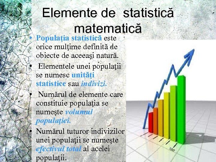Elemente de statistică matematică • Populaţia statistică este orice mulţime definită de obiecte de