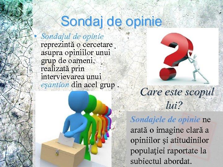 Sondaj de opinie • Sondajul de opinie reprezintă o cercetare asupra opiniilor unui grup