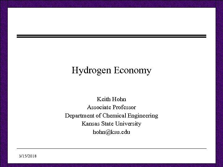 Hydrogen Economy Keith Hohn Associate Professor Department of Chemical Engineering Kansas State University hohn@ksu.