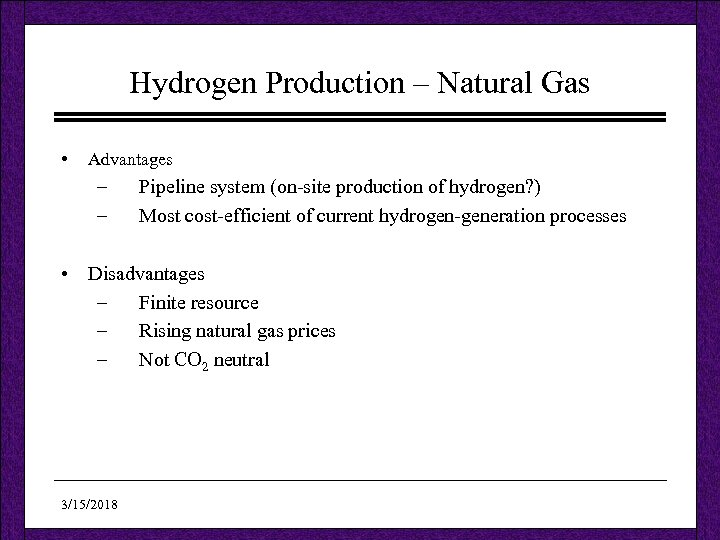 Hydrogen Production – Natural Gas • Advantages – – Pipeline system (on-site production of