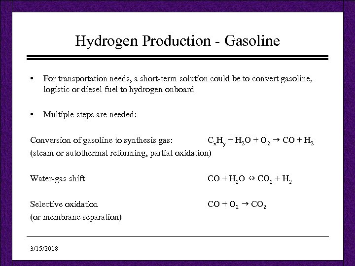 Hydrogen Production - Gasoline • For transportation needs, a short-term solution could be to