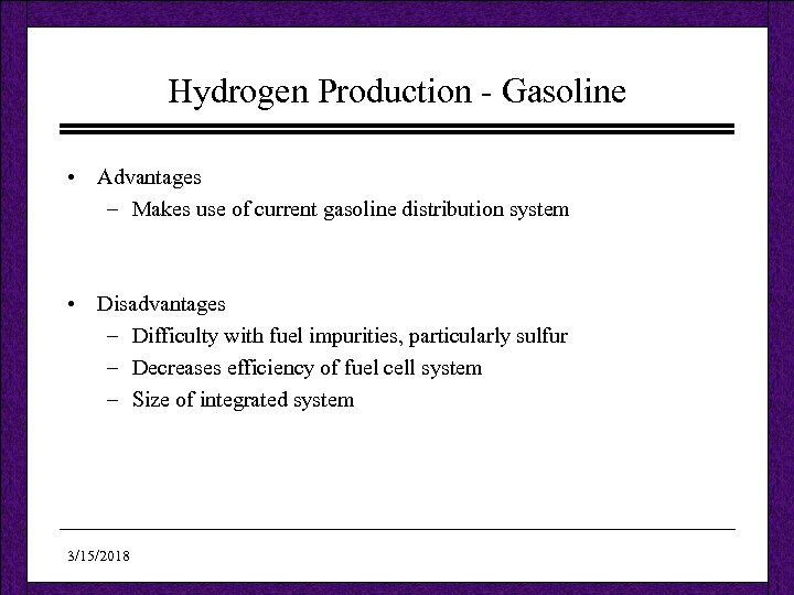 Hydrogen Production - Gasoline • Advantages – Makes use of current gasoline distribution system