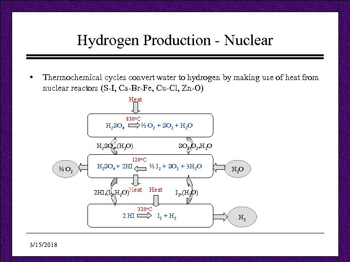 Hydrogen Production - Nuclear • Thermochemical cycles convert water to hydrogen by making use