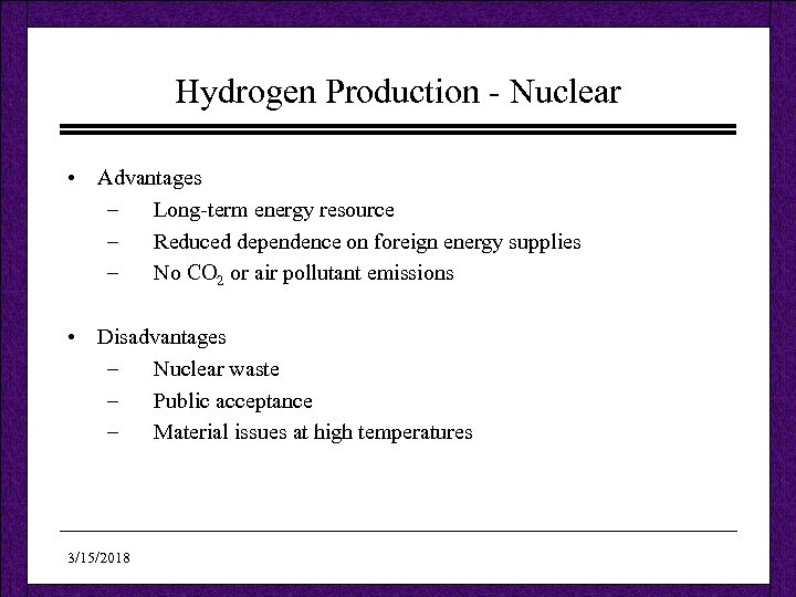 Hydrogen Production - Nuclear • Advantages – Long-term energy resource – Reduced dependence on