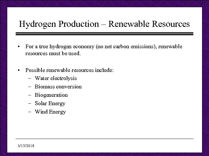 Hydrogen Production – Renewable Resources • For a true hydrogen economy (no net carbon