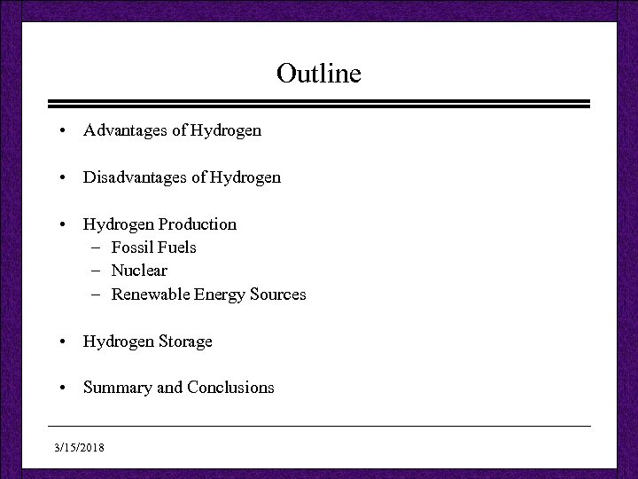 Outline • Advantages of Hydrogen • Disadvantages of Hydrogen • Hydrogen Production – Fossil